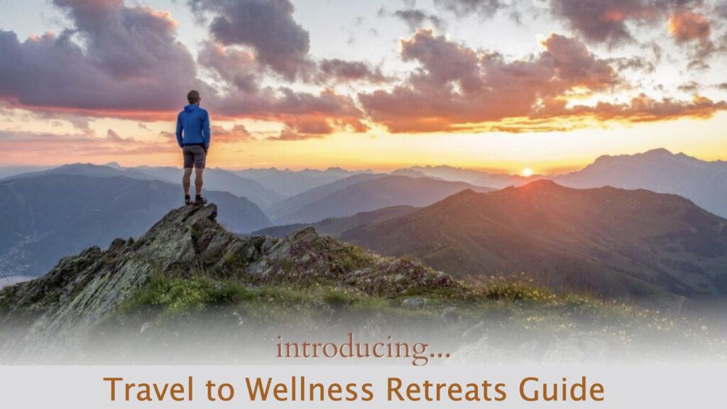 Travel to Wellness Retreats Guide